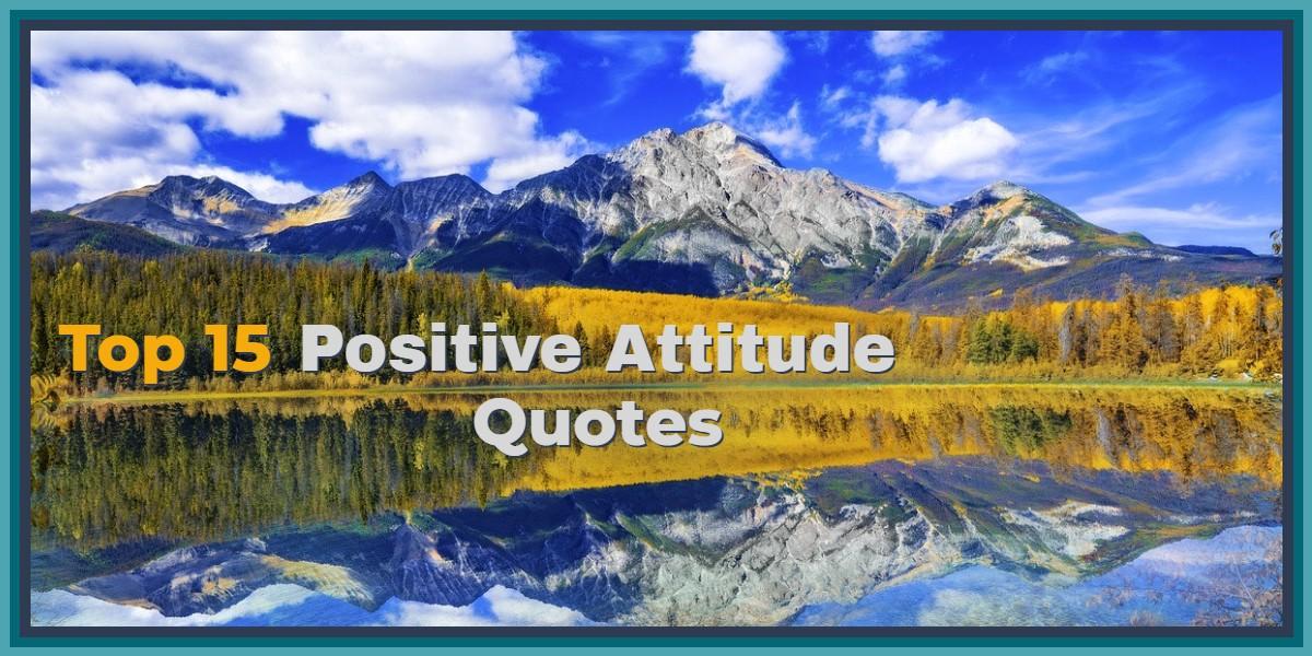 Top 15 Positive Attitude Quotes